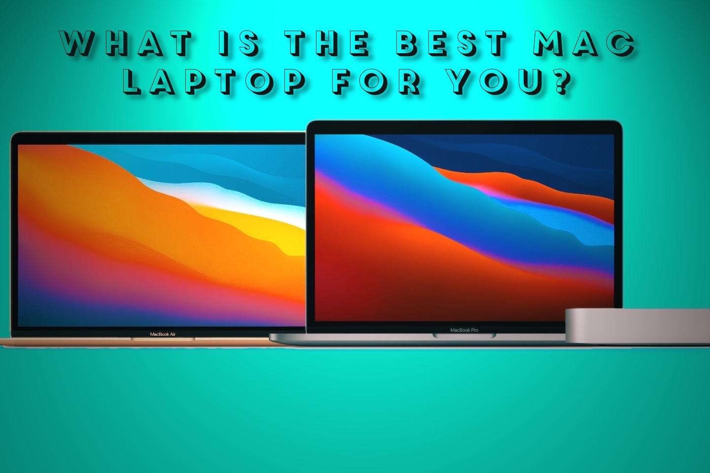 What is the Best Mac Laptop for You? best mac laptop for video editing, best mac laptop for college, best mac laptop for gaming,best macbook for students,